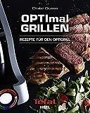 OPTImal Grillen - OPTIgrill Kochbuch Rezeptbuch: Rezepte für den Optigrill - Das Original von Tefal