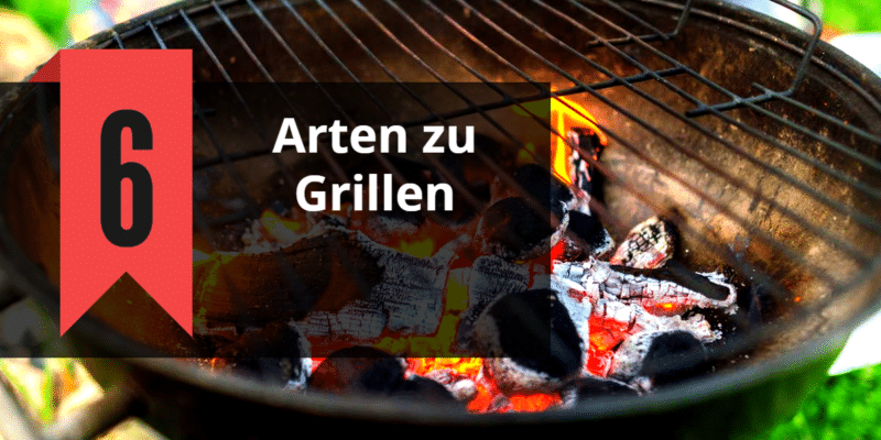 Read more about the article 6 Grillarten (Gas, Kohle, Holz, Elektro, Keramik, Pfanne)