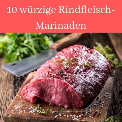 Read more about the article Rindfleisch marinieren: 10 Rezepte für Rindfleisch-Marinade